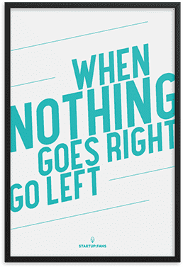 Print Art - When nothing goes right, go left.