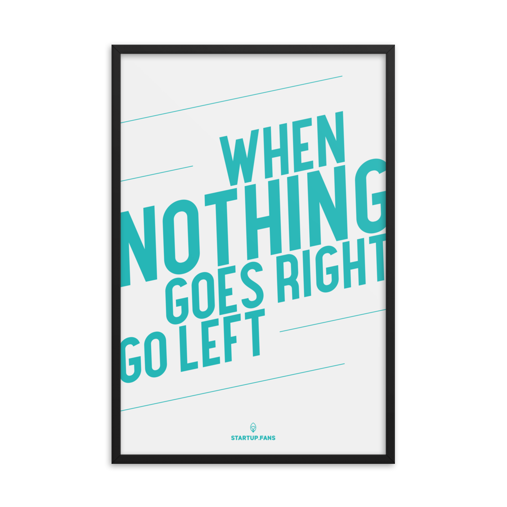 Poster - When nothing goes right, go left!